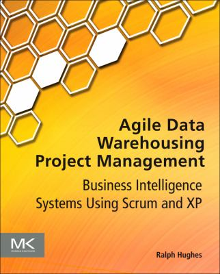 Agile Data Warehousing Project Management Business Intelligence Systems Using Scrum  2013 9780123964632 Front Cover