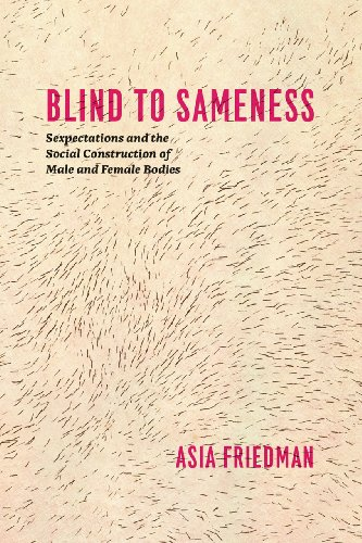 Blind to Sameness Sexpectations and the Social Construction of Male and Female Bodies  2013 edition cover