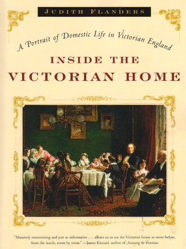 Inside the Victorian Home A Portrait of Domestic Life in Victorian England  2006 edition cover