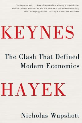 Keynes Hayek The Clash That Defined Modern Economics  2012 edition cover