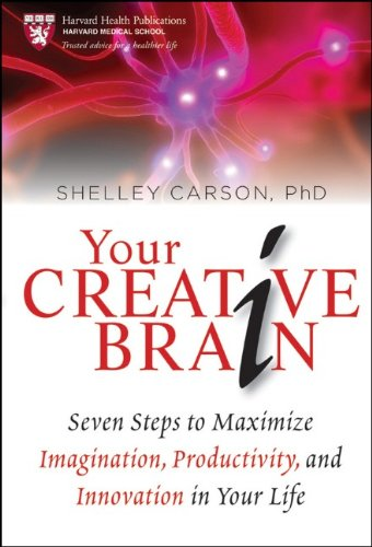 Your Creative Brain Seven Steps to Maximize Imagination, Productivity, and Innovation in Your Life  2010 edition cover
