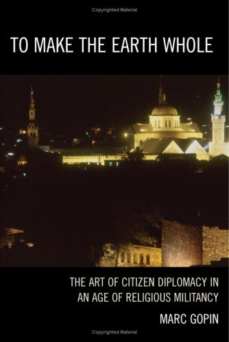 To Make the Earth Whole The Art of Citizen Diplomacy in an Age of Religious Militancy  2009 edition cover