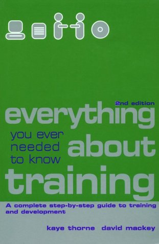 Everything You Ever Needed to Know about Training A Complete Step-By-Step Guide to Training and Development 2nd 2001 9780749434632 Front Cover