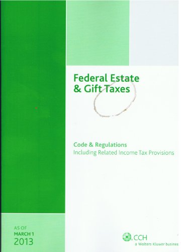 Federal Estate and Gift Taxes Code and Regulations (Including Related Income Tax Provisions), As of March 2013 N/A edition cover