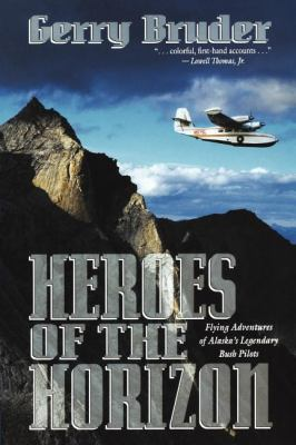 Heroes of the Horizon Flying Adventures of Alaska N/A 9780882403632 Front Cover