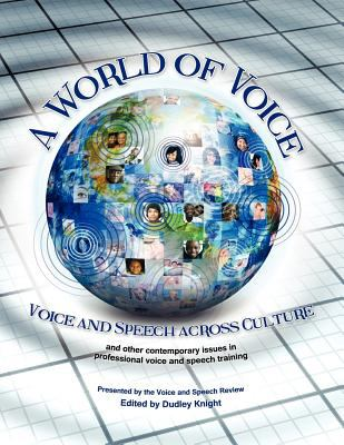 World of Voice Voice and Speech across Culture  2011 9780977387632 Front Cover