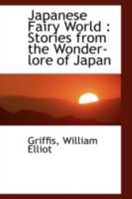 Japanese Fairy World Stories from the Wonder-lore of Japan N/A 9781113203632 Front Cover