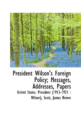 President Wilson's Foreign Policy; Messages, Addresses, Papers N/A 9781113498632 Front Cover