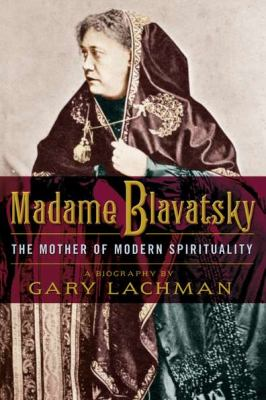 Madame Blavatsky The Mother of Modern Spirituality  2012 edition cover