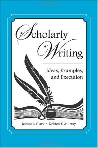 Scholarly Writing Ideas, Examples, and Execution  2010 edition cover