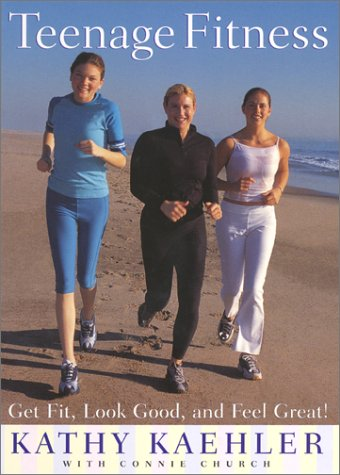Teenage Fitness Get Fit, Look Good, and Feel Great!  2001 9780060198633 Front Cover