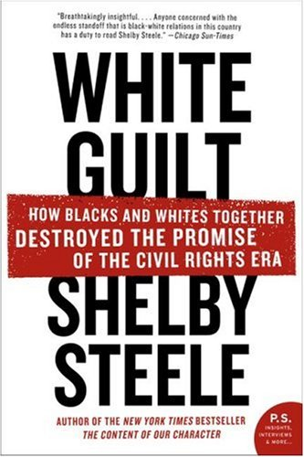 White Guilt How Blacks and Whites Together Destroyed the Promise of the Civil Rights Era N/A 9780060578633 Front Cover