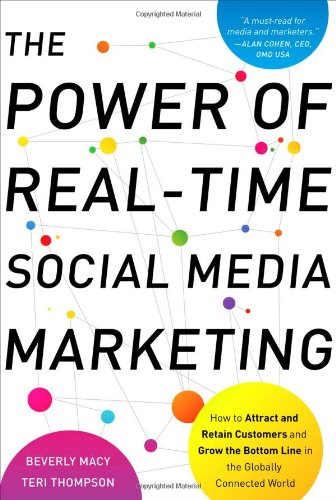 Power of Real-Time Social Media Marketing How to Attract and Retain Customers and Grow the Bottom Line in the Globally Connected World  2011 9780071752633 Front Cover