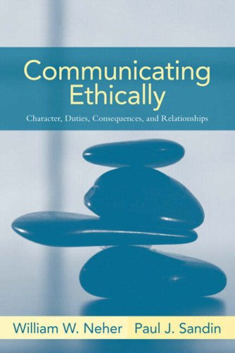 Communicating Ethically Character, Duties, Consequences, and Relationships  2006 edition cover