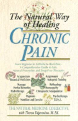 Natural Way of Healing Chronic Pain From Migraine to Arthritis to Back Pain - a Comprehensive Guide to Safe, Natural Prevention and Drug-Free Therapies N/A 9780440613633 Front Cover
