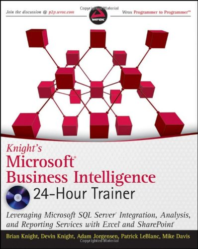 Knight's Microsoft Business Intelligence 24-Hour Trainer Leveraging Microsoft SQL Server Integration, Analysis, and Reporting Services with Excel and Share Point  2010 edition cover