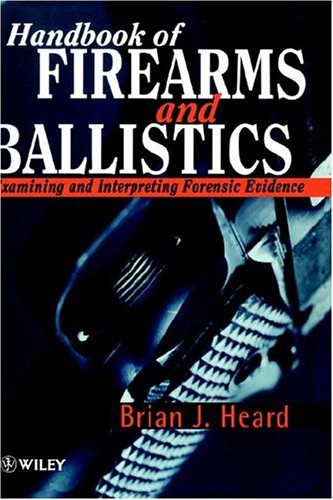 Handbook of Firearms and Ballistics Examining and Interpreting Forensic Evidence  1997 9780471965633 Front Cover