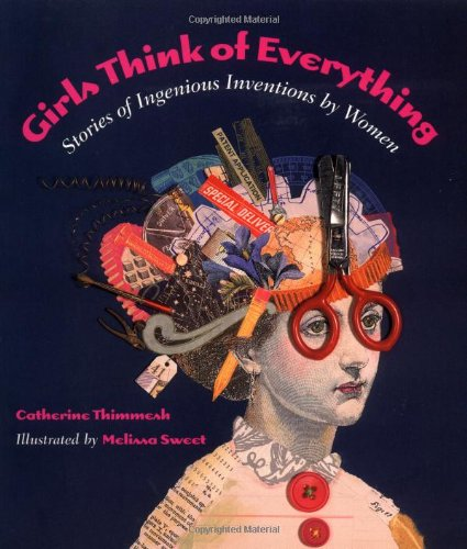 Girls Think of Everything Stories of Ingenious Inventions by Women  2002 (Reprint) 9780618195633 Front Cover