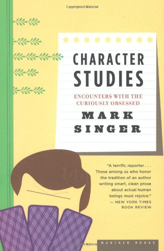 Character Studies Encounters with the Curiously Obsessed  2005 9780618773633 Front Cover
