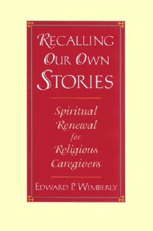 Recalling Our Own Stories Spiritual Renewal for Religious Caregivers  1997 edition cover