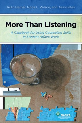 More Than Listening : A Casebook for Using Counseling Skills in Student Affairs Work N/A 9780931654633 Front Cover
