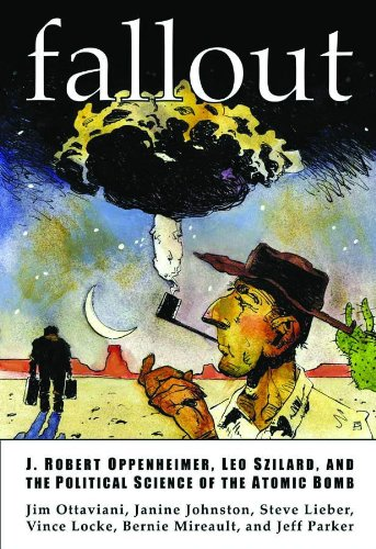 Fallout J. Robert Oppenheimer, Leo Szilard, and the Political Science of the Atomic Bomb  2001 edition cover