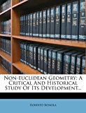 Non-Euclidean Geometry A Critical and Historical Study of Its Development...  0 edition cover