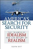 America's Search for Security The Triumph of Idealism and the Return of Realism  2014 edition cover