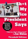 Sh*t My Vice-President Says With Bonus Material from the Obama White House, Democratic Congress, and Other Special Friends!  2010 9781451627633 Front Cover