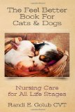 Feel Better Book for Cats and Dogs Nursing Care for All Life Stages N/A 9781484029633 Front Cover