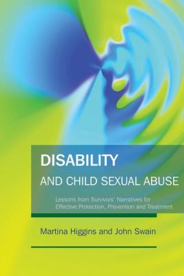 Disability and Child Sexual Abuse Lessons from Survivors' Narratives for Effective Protection, Prevention and Treatment  2009 9781843105633 Front Cover