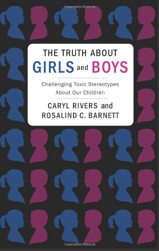 Truth about Girls and Boys Challenging Toxic Stereotypes about Our Children  2013 edition cover
