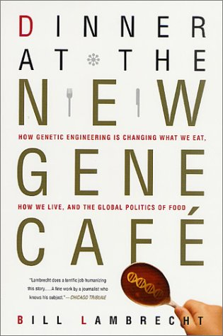 Dinner at the New Gene Cafe How Genetic Engineering Is Changing What We Eat, How We Live, and the Global  2003 (Revised) edition cover