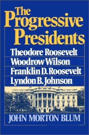 Progressive Presidents Theodore Roosevelt, Woodrow Wilson, Franklin D. Roosevelt, Lyndon B. Johnson N/A edition cover