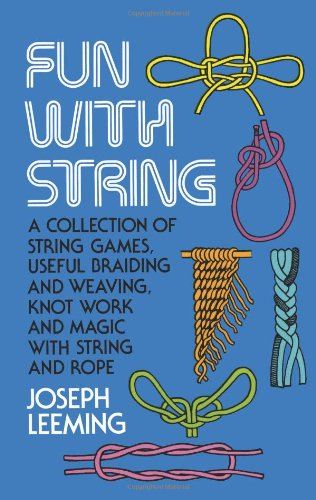 Fun with String A Collection of String Games, Useful Braiding and Weaving, Knot Work and Magic with String and Rope  1974 (Reprint) edition cover