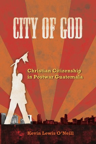 City of God Christian Citizenship in Postwar Guatemala  2010 edition cover