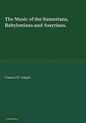 Music of the Sumerians And Their Immediate Successors, the Babylonians and Assyrians  2010 9780521180634 Front Cover