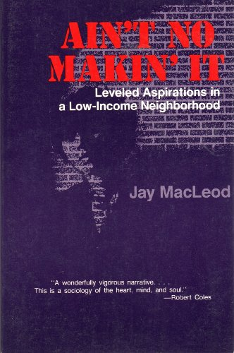 Ain't No Makin' It Aspirations and Attainment in a Low-Income Neighborhood N/A edition cover
