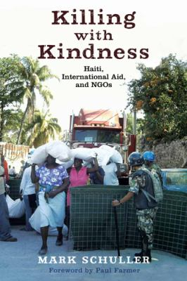Killing with Kindness Haiti, International Aid, and NGOs  2012 edition cover