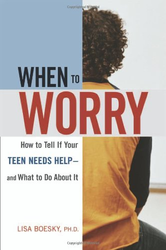 When to Worry How to Tell If Your Teen Needs Help--And What to Do about It  2007 edition cover