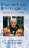 What the Elders Have Taught Us Alaska Native Ways N/A 9780882409634 Front Cover