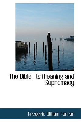 Bible, Its Meaning and Supremacy N/A edition cover