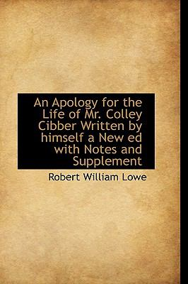 Apology for the Life of Mr Colley Cibber Written by Himself a New Ed with Notes and Supplement N/A 9781113618634 Front Cover