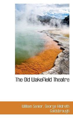 Old Wakefield Theatre  N/A 9781116815634 Front Cover
