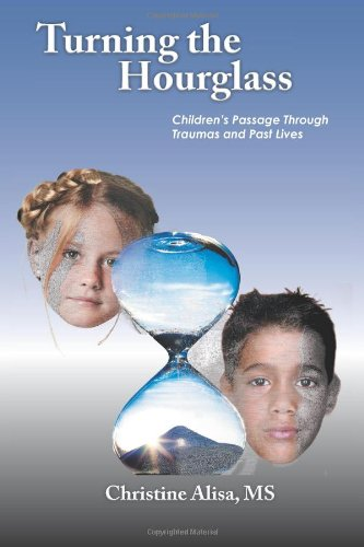 Turning the Hourglass: Children's Passage Through Traumas and Past Lives  2012 edition cover