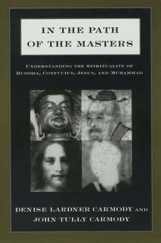 In the Path of the Masters Understanding the Spirituality of Buddha, Confucius, Jesus, and Muhammad  1996 edition cover