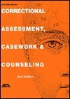 Correctional Assessment, Casework and Counseling 2nd 1997 (Teachers Edition, Instructors Manual, etc.) 9781569910634 Front Cover