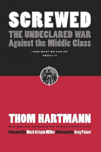 Screwed The Undeclared War Against the Middle Class - and What We Can Do about It 2nd 2007 (Revised) edition cover