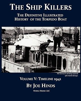 Definitive Illustrated History of the Torpedo Boat : 1941 (the Ship Killers) N/A 9781934840634 Front Cover