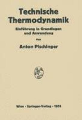 Technische Thermodynamik Einfuhrung in Grundlagen und Anwendung  1951 9783709176634 Front Cover